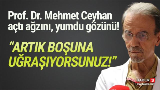 Prof. Dr. Mehmet Ceyhan açtı ağzını yumdu gözünü