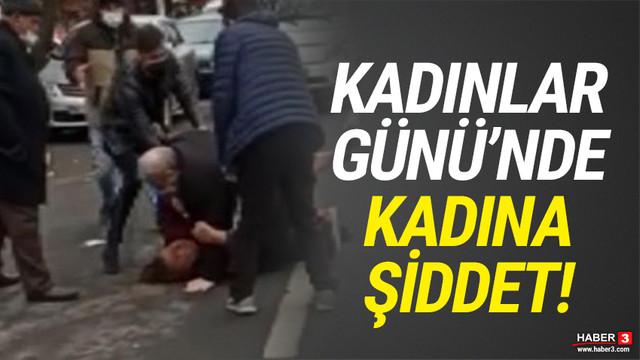 Kadınlar Günü'nde sokak ortasında kadına şiddet!
