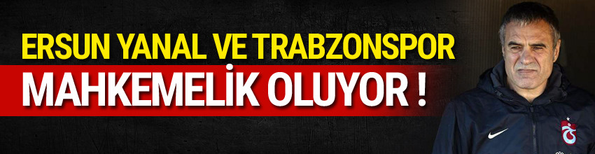 Trabzonspor ile Ersun Yanal mahkemelik !