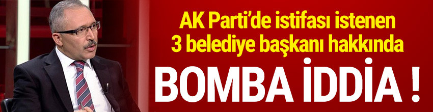 3 belediye başkanı hakkında bomba iddia !