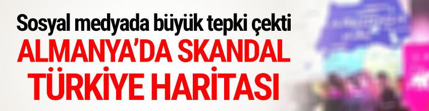 Almanya'da skandal Türkiye haritası !