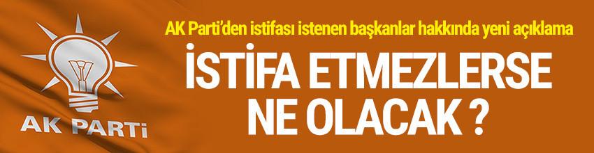 İstifası istenen başkanlar hakkında AK Parti'den açıklama