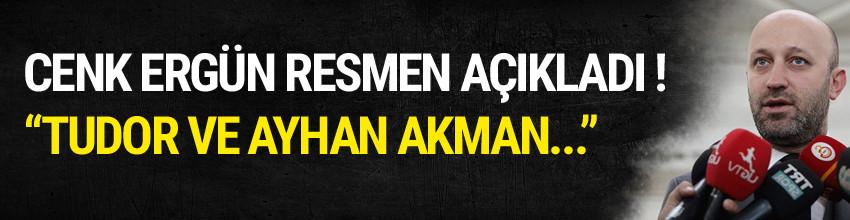 Cenk Ergün açıkladı: Tudor ve Ayhan Akman...