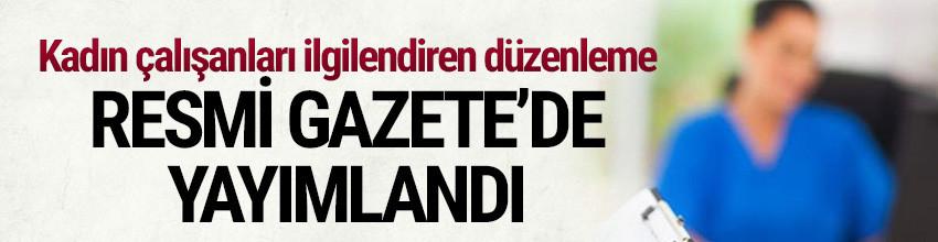 Kadın çalışanları ilgilendiren karar ! Resmi Gazete'te yayımlandı