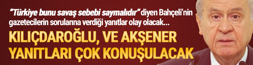 Bahçeli: ''Türkiye gerekirse savaş sebebi saymalıdır''