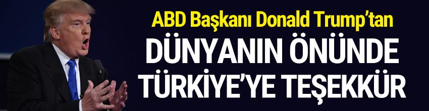 Trump Türkiye'ye teşekkür etti dünya izledi