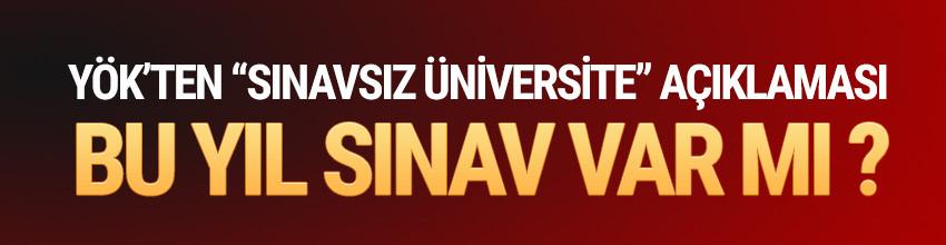 YÖK'ten ''sınavsız üniversite'' açıklaması ! Bu yıl sınav yapılacak mı ?