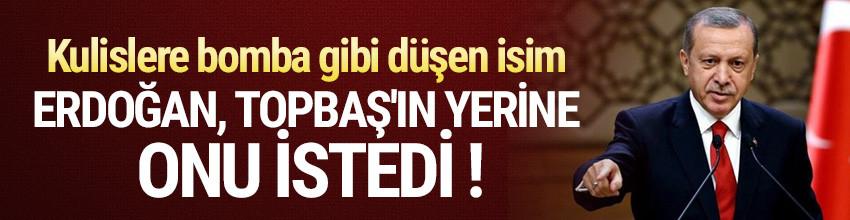 Erdoğan, Kadir Topbaş'ın yerine o ismi istedi