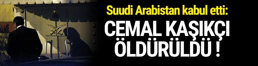 Suudi Arabistan kabul etti: Cemal Kaşıkçı öldürüldü