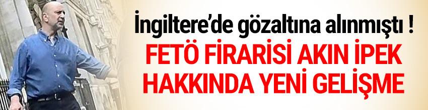 FETÖ firarisi Akın İpek gözaltına alındı !