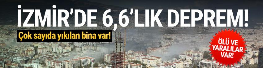 İzmir'de 6,6 büyüklüğünde deprem! Çok sayıda ölü ve yaralı var!