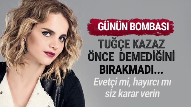Tuğçe Kazaz'dan Erdoğan'a inanılmaz sözler