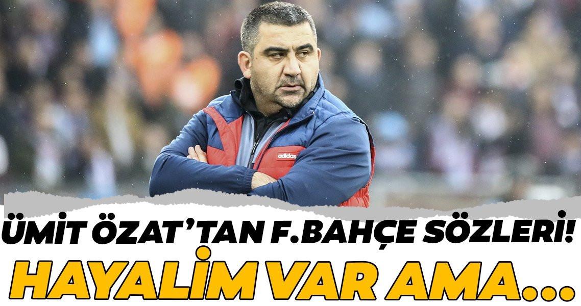 Ümit Özat'tan Fenerbahçe açıklaması! Hayalim var ama...