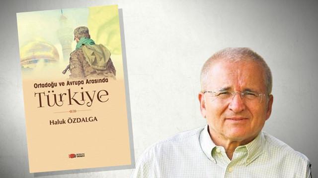 Haluk Özdalga'nın son kitabı ''Ortadoğu ve Avrupa Arasında Türkiye''