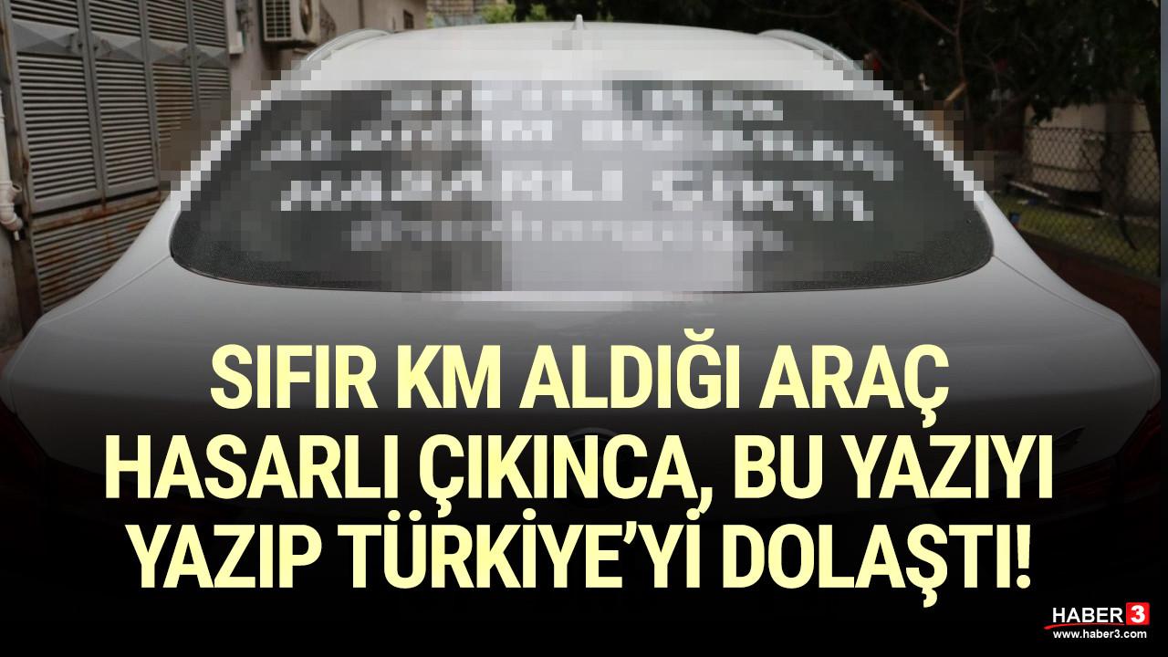 Sıfır kilometre aracı hasarlı çıkınca Türkiye'yi bu yazıyla dolaştı!