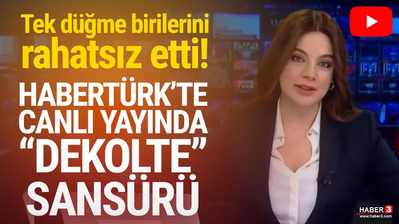Habertürk canlı yayınında ''dekolte'' uyarısı