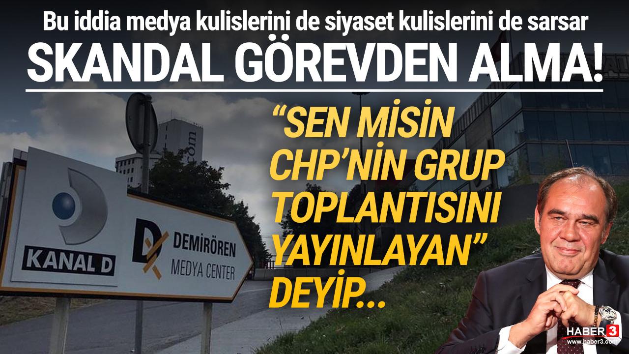 Kanal D'de skandal iddia! CHP Grup Toplantısı yüzünden mi görevden alındı ?
