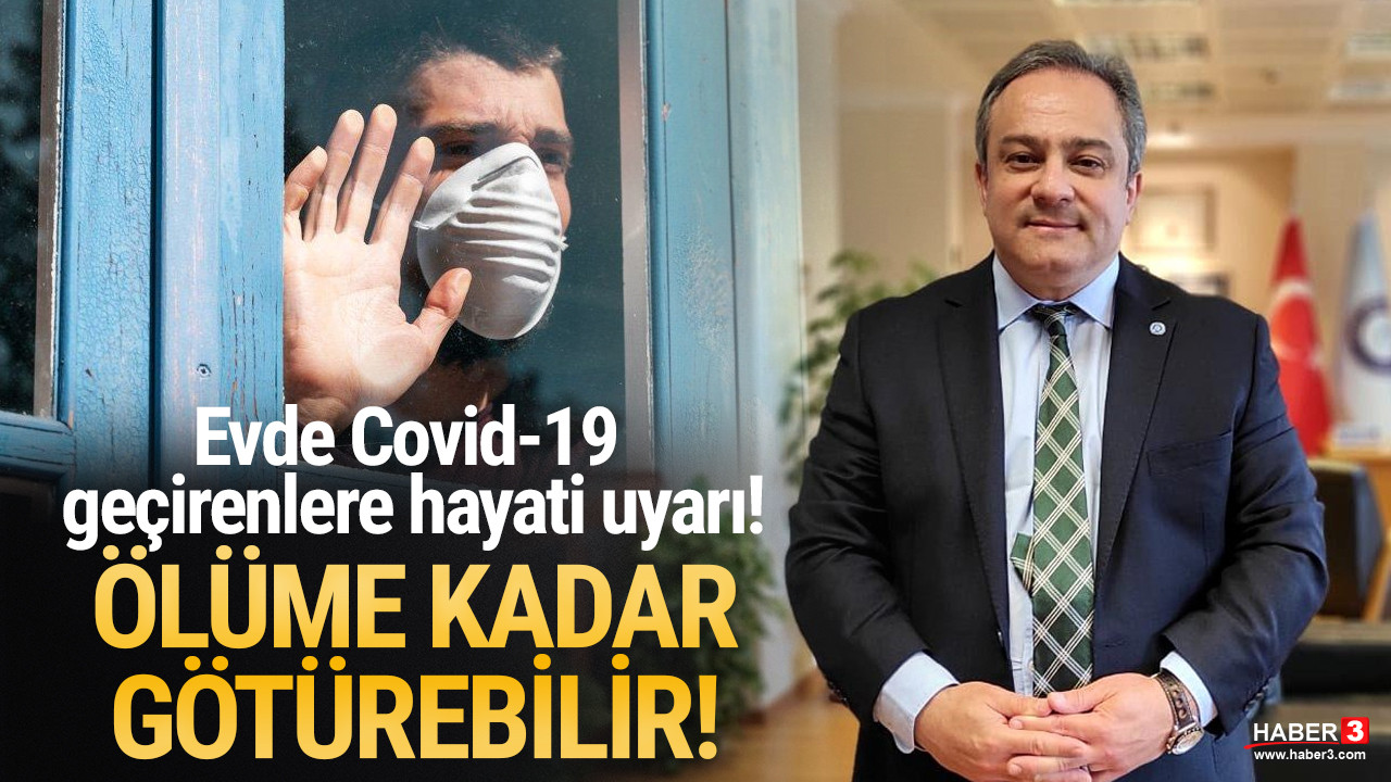 Covid-19 geçirenlere hayati uyarı: Kullanmamak öldürebilir