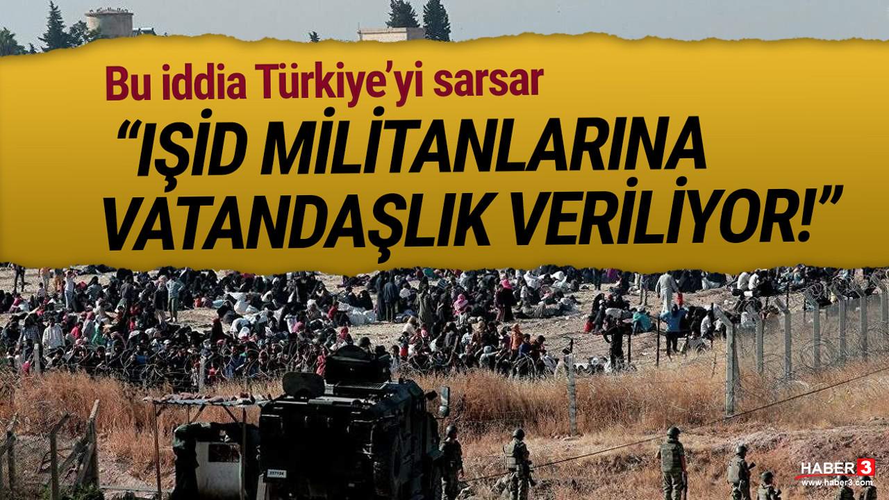 Bu iddia Türkiye'yi sarsar: ''IŞİD'lilere vatandaşlık veriliyor''