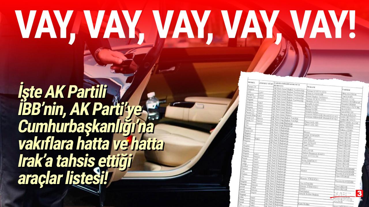 İşte İBB'de AK Parti döneminde AK Parti'ye, Cumhurbaşkanlığı'na hatta Irak'a tahsis edilen araçlar!