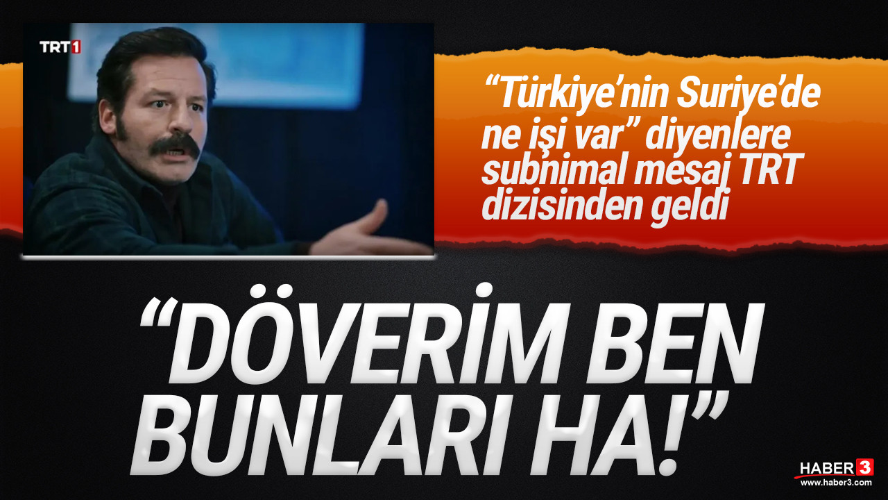 TRT 1 dizisinde ''Z Kuşağı''na Suriye mesajı: ''Döverim ben bunu ha''