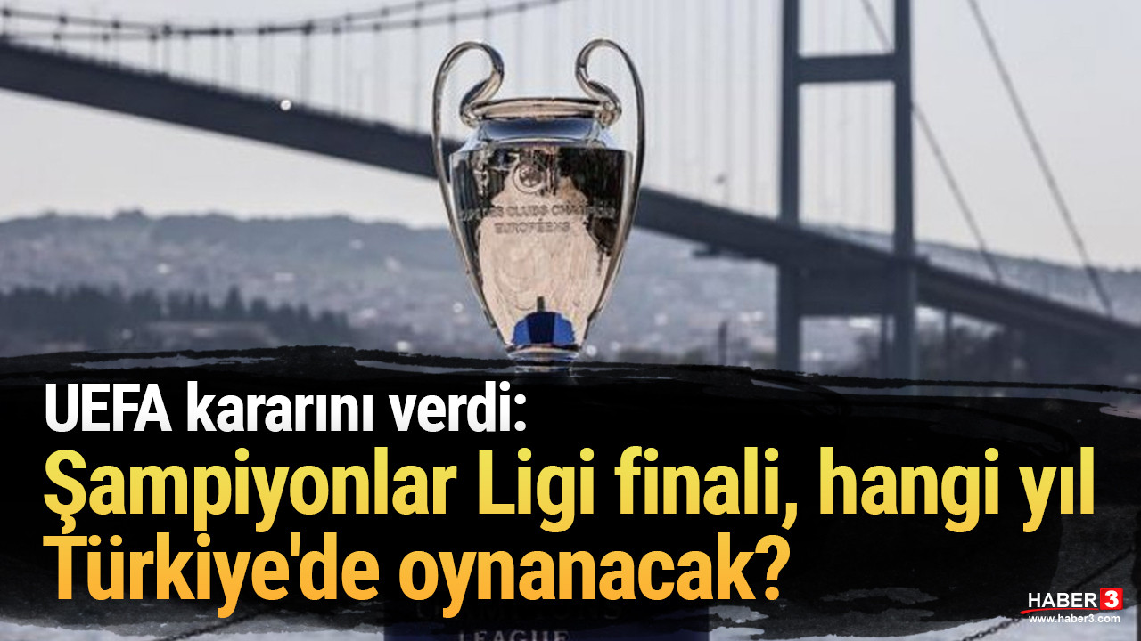 UEFA kararını verdi: Şampiyonlar Ligi finali, hangi yıl Türkiye'de oynanacak?