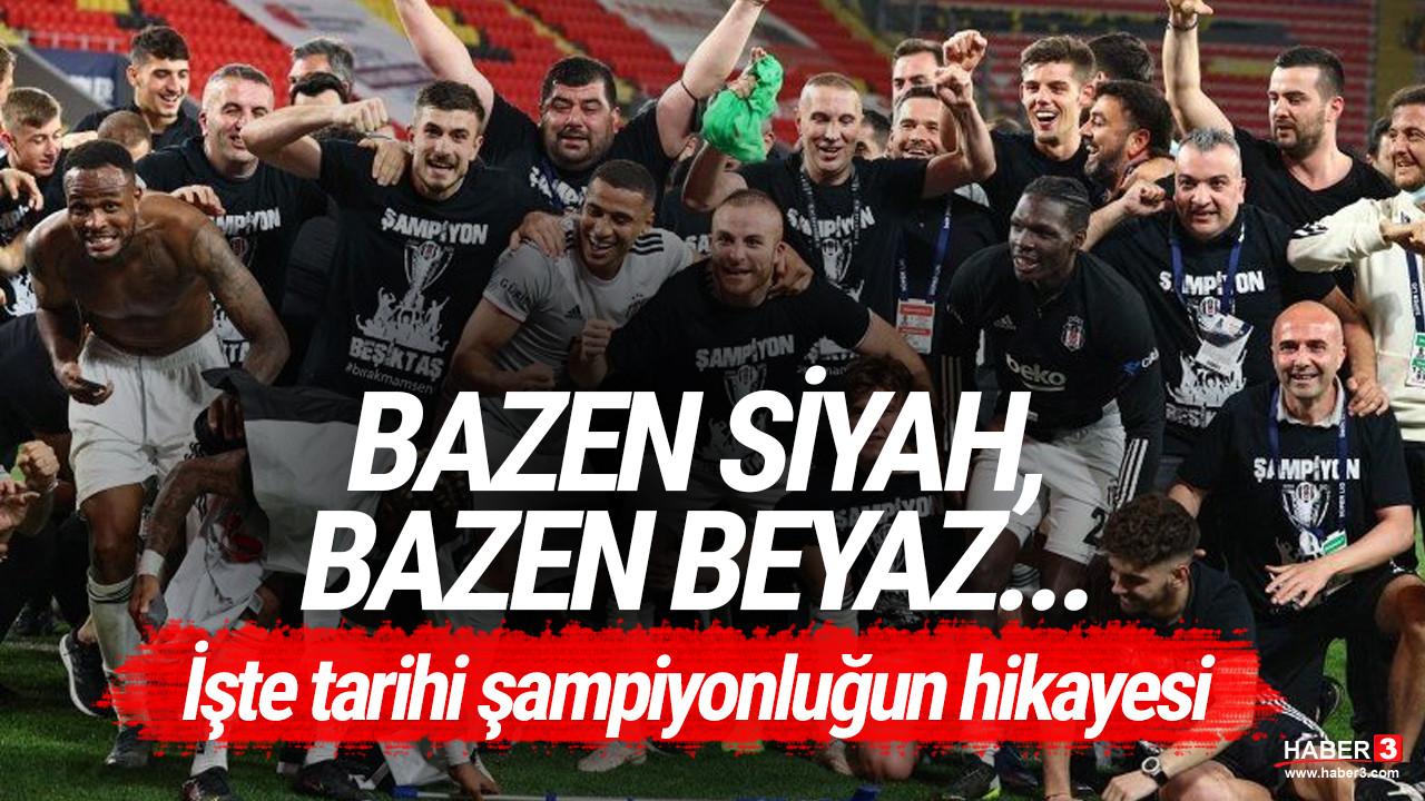 Bazen siyah bazen beyaz... İşte adım adım Beşiktaş'ın şampiyonluk yolculuğu