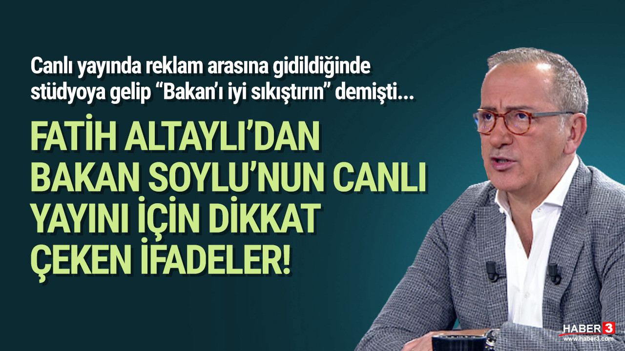 Fatih Altaylı'dan, Bakan Soylu'nun katıldığı canlı yayını için dikkat çeken sözler