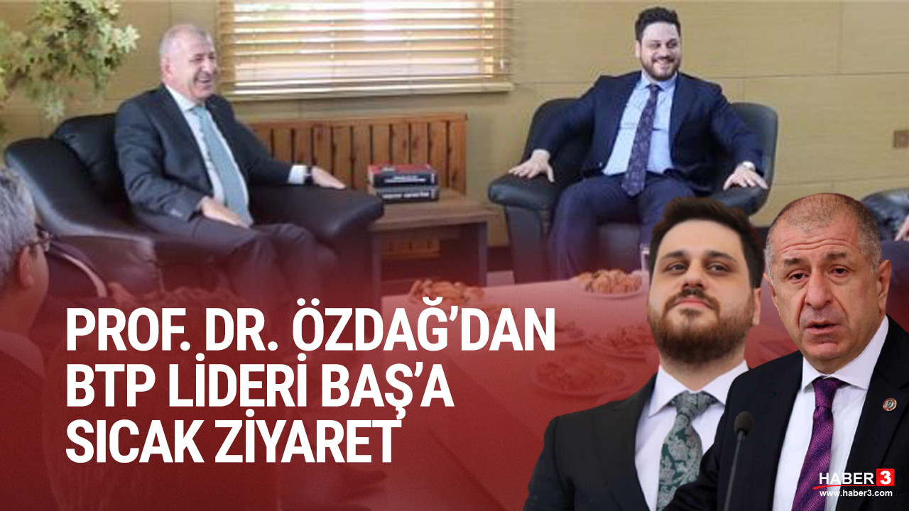 Prof. Dr. Ümit Özdağ'dan BTP liderine ziyaret