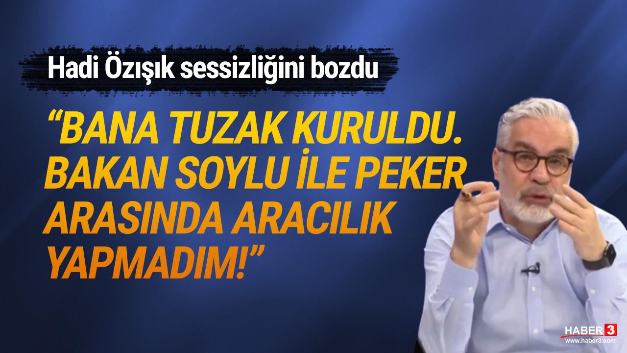 Hadi Özışık: ''Süleyman Soylu ile Sedat Peker arasında aracılık yapmadım''