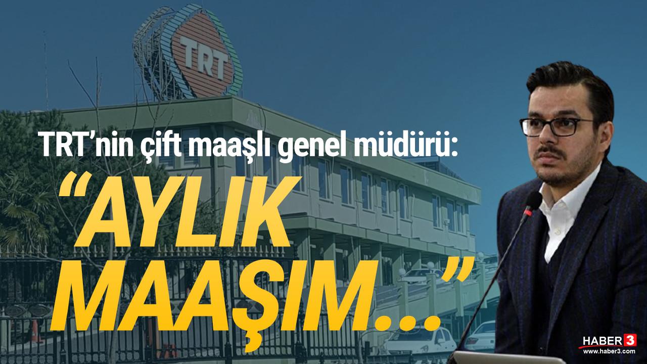 TRT Genel Müdürü çifte maaşı itiraf etti