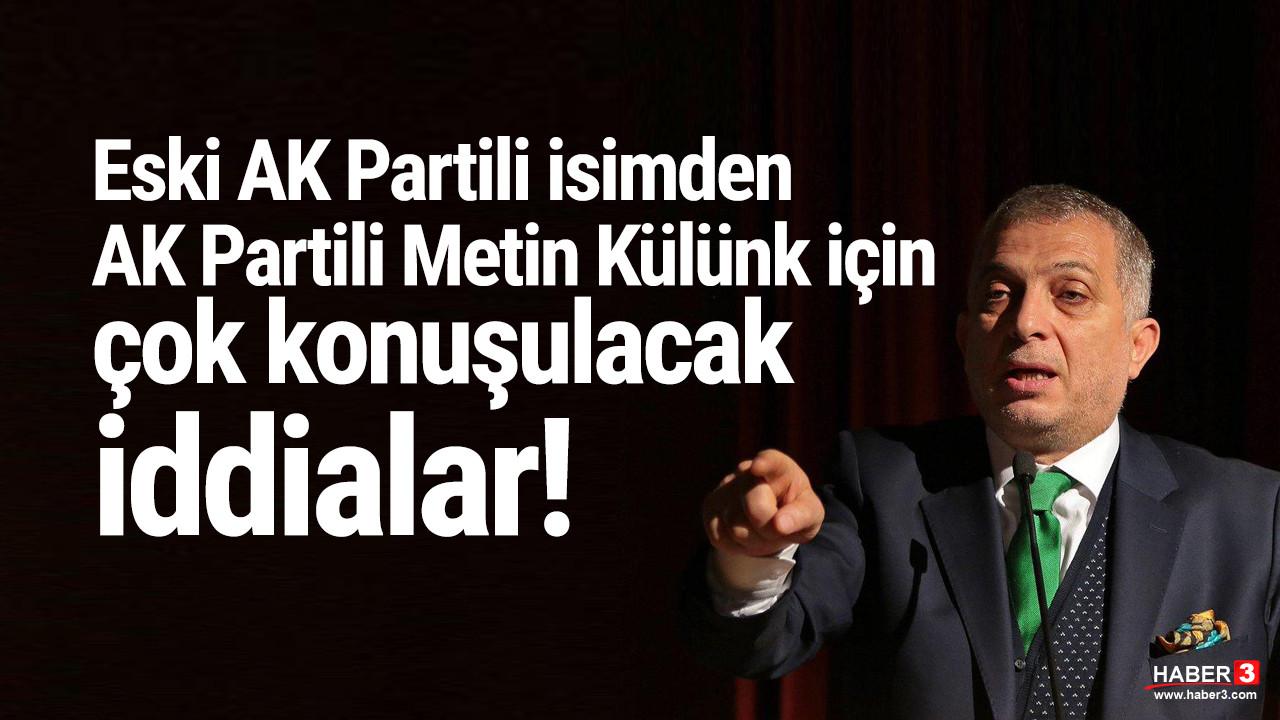 Eski AK Partili isimden Metin Külünk için dikkat çeken iddia