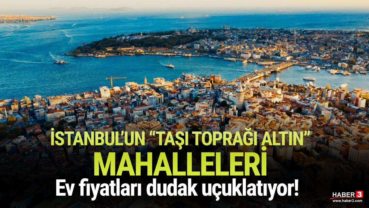 İstanbul'un ''taşı toprağı altın'' mahalleleri: Ev fiyatları el yakıyor