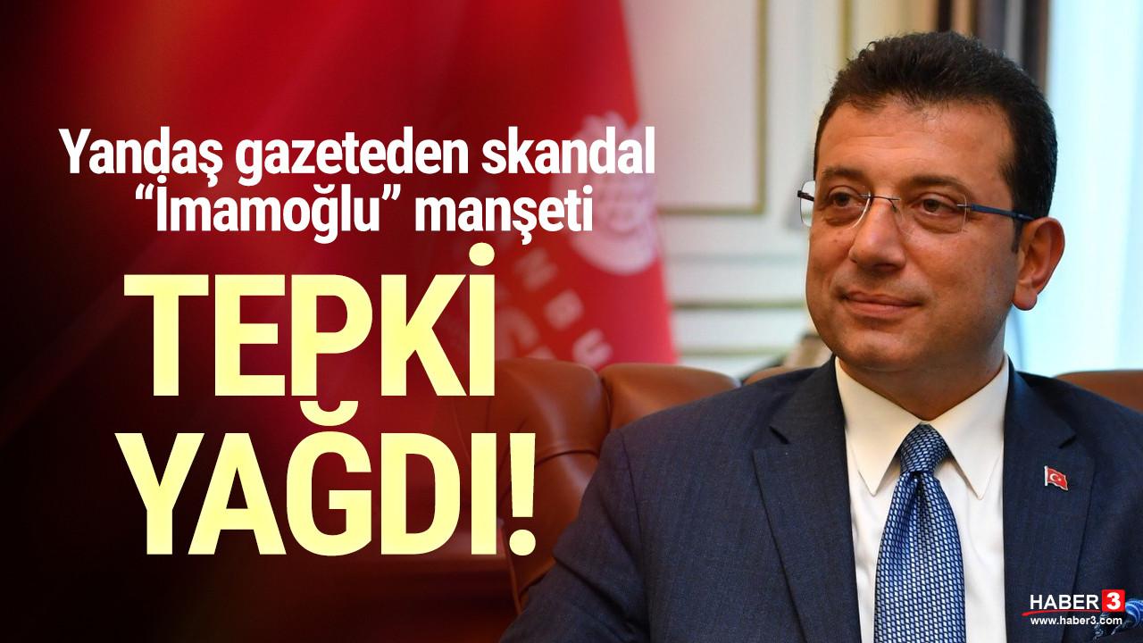 Yandaş gazeteden tepki çeken ''Ekrem İmamoğlu'' manşeti