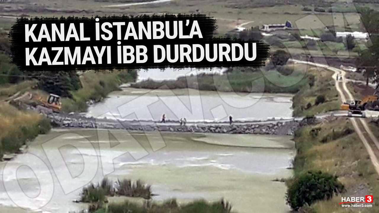 Kanal İstanbul İBB tarafından durduruldu