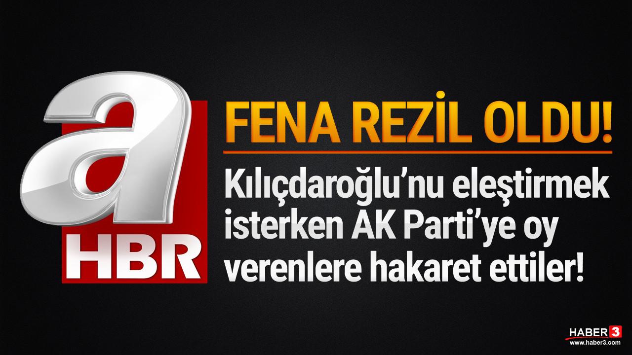 A Haber Kılıçdaroğlu'nu eleştirmek isterken AK Parti seçmenine hakaret etti