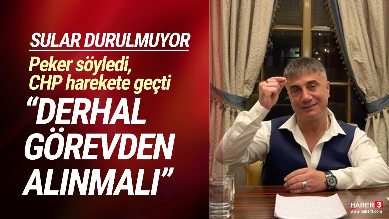 Sedat Peker'in sözleri CHP'yi harekete geçirdi: ''Derhal görevden alınmalıdır''