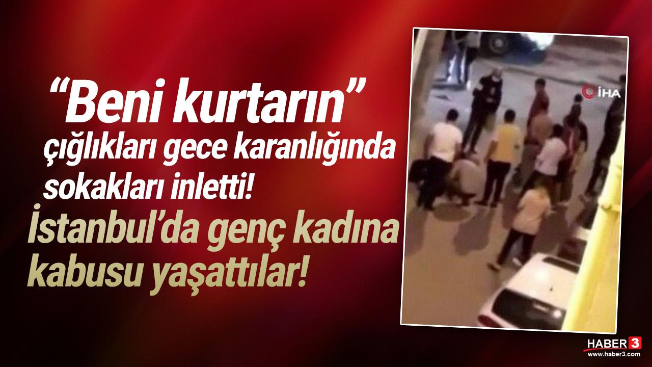 İstanbul'da tüyler ürperten olay: Genç kadını dövüp arabadan attılar!