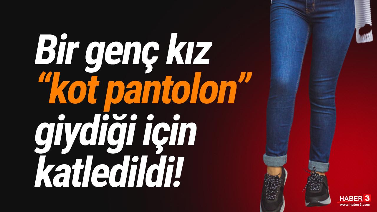 Bir genç kız ''kot pantolon'' giydiği için katledildi
