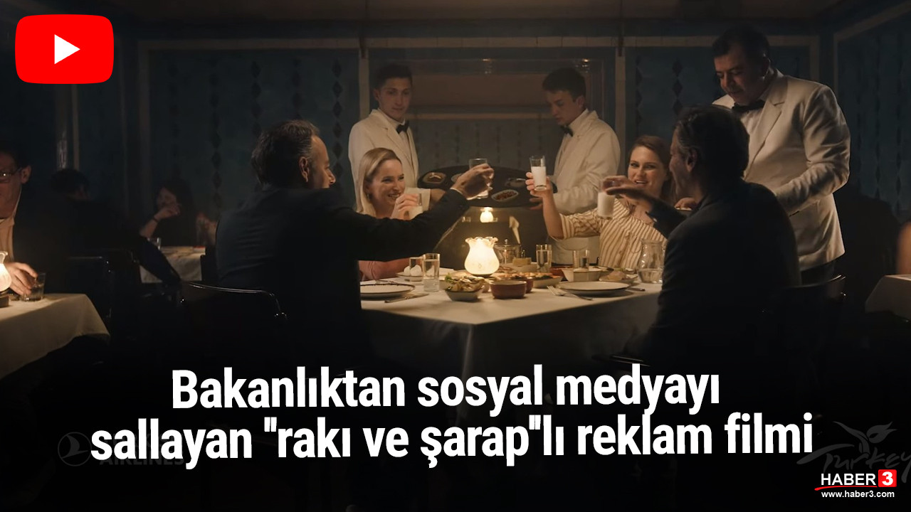 Bakanlıktan sosyal medyayı sallayan ''rakı ve şarap''lı reklam filmi