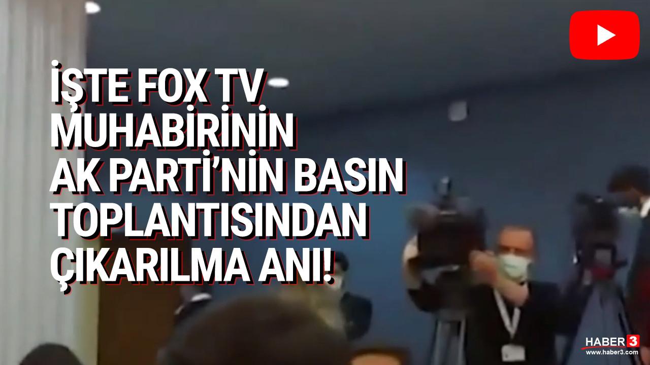 FOX TV muhabiri AK Parti'nin basın toplantısından böyle kovuldu