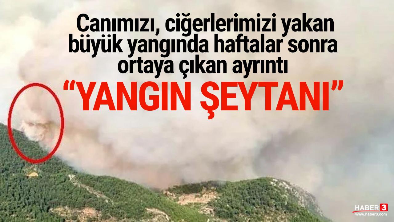 Antalya'daki büyük yangında ''yangın şeytanı'' detayı: 10 dakika sürdü