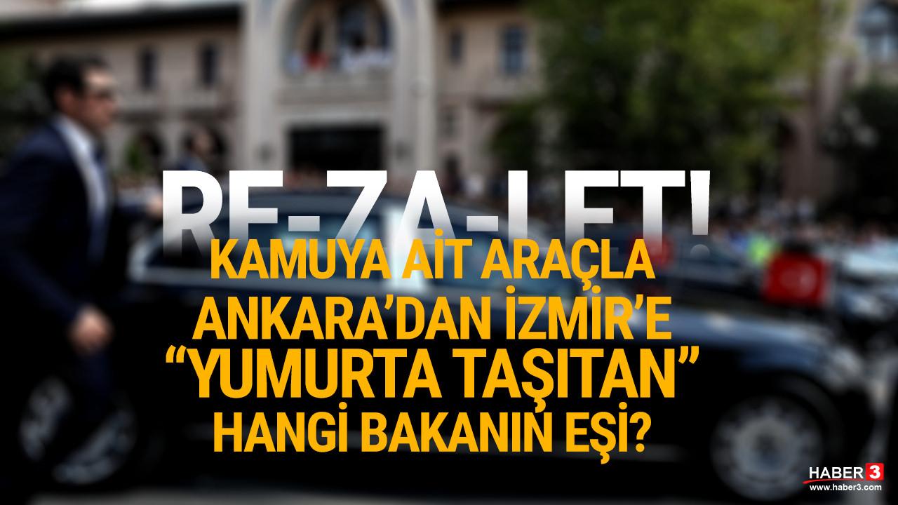 Kamuya ait araçla, Bakan eşine Ankara'dan İzmir'e ''yumurta'' teslimatı!