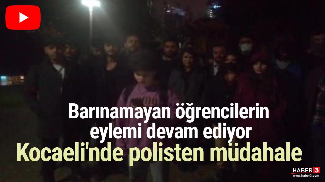 Barınamayan öğrencilerin eylemi devam ediyor: Kocaeli'nde polisten müdahale