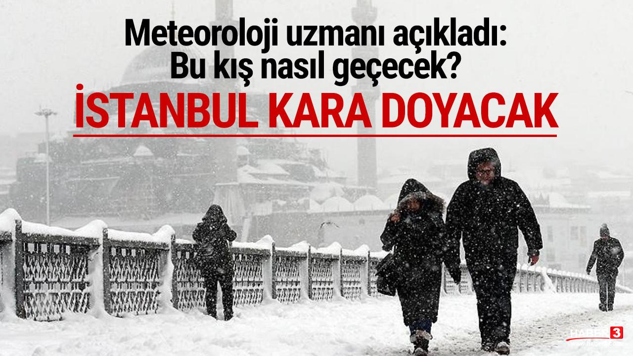 Meteoroloji uzmanı açıkladı: Bu kış İstanbul kara doyacak