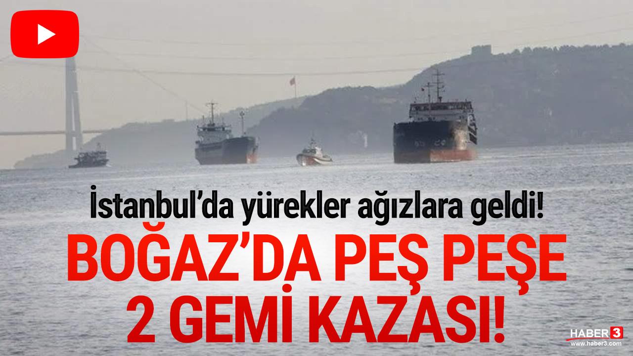 İstanbul Boğazı'nda peş peşe 2 gemi kazası!