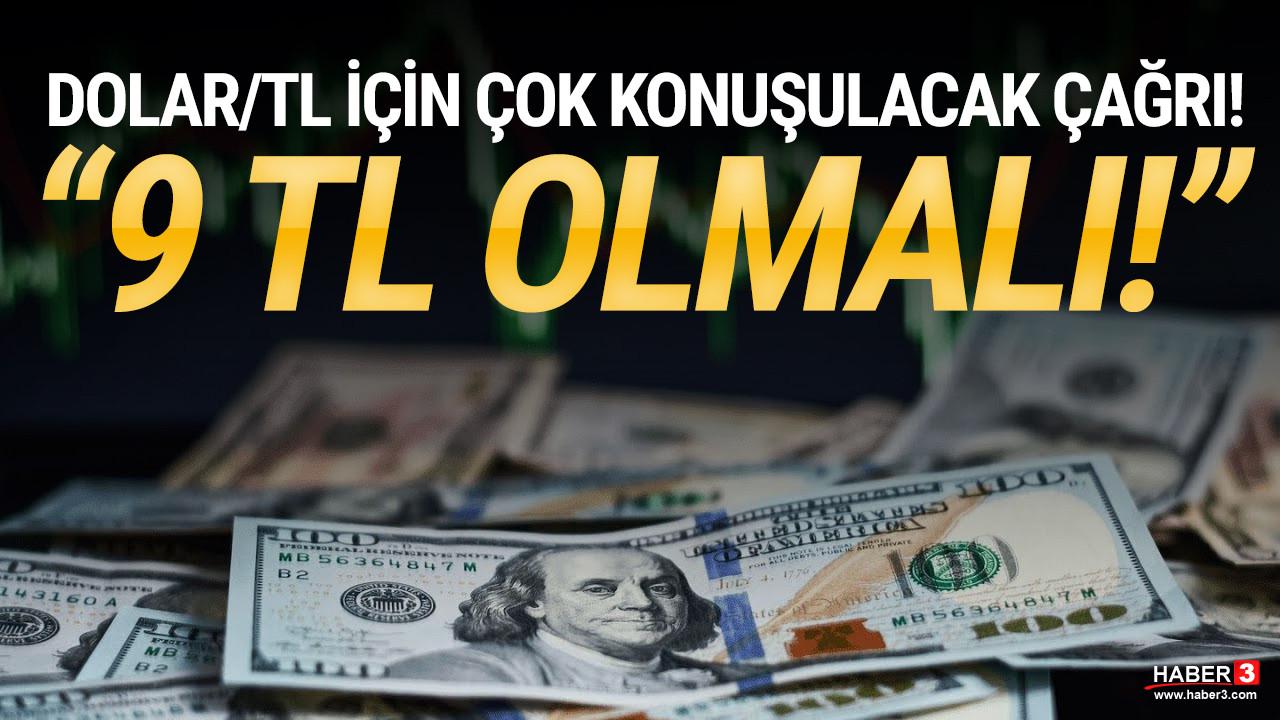 Dolar/TL kuru için çok konuşulacak çağrı: ''Dolar 9 TL olmalı''
