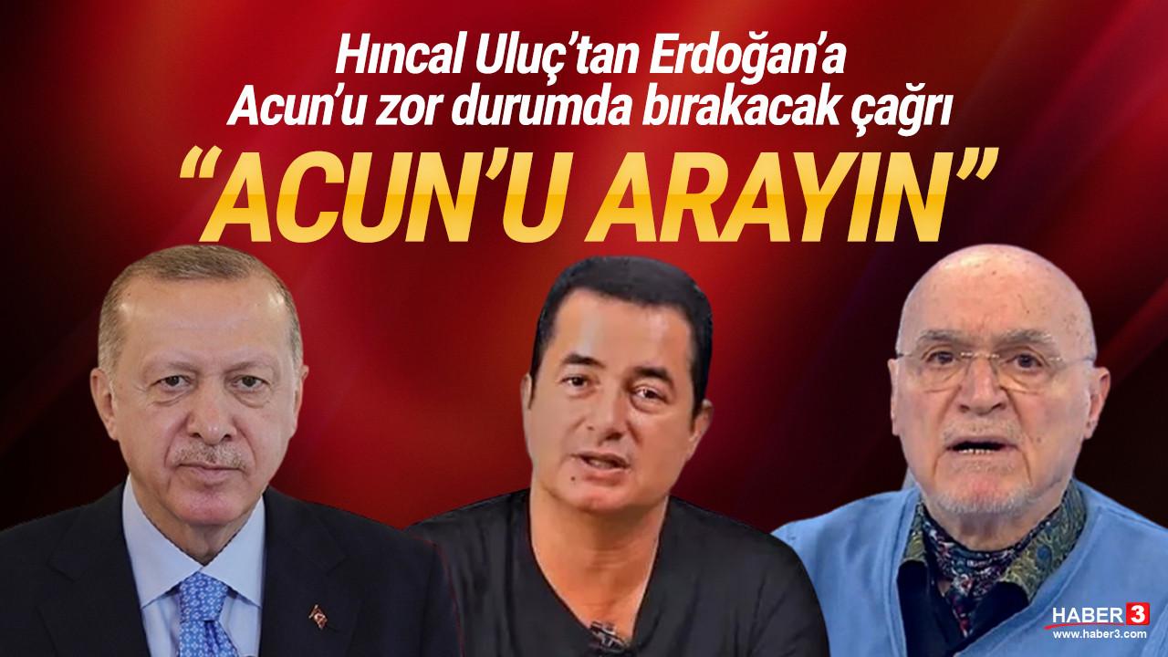 Hıncal Uluç'tan Cumhurbaşkanı Erdoğan'a çağrı: ''Acun'u arayın''