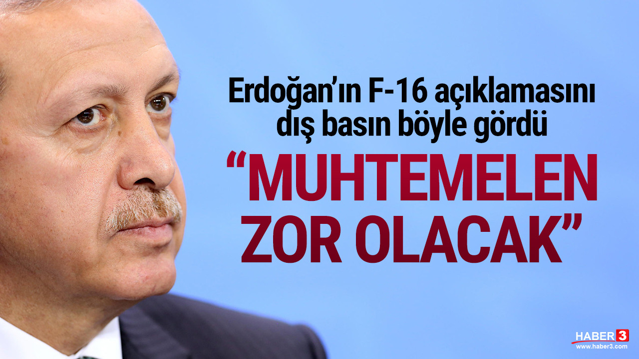 Erdoğan'ın F-16 açıklaması dış basında: ''Muhtemelen zor olacak''