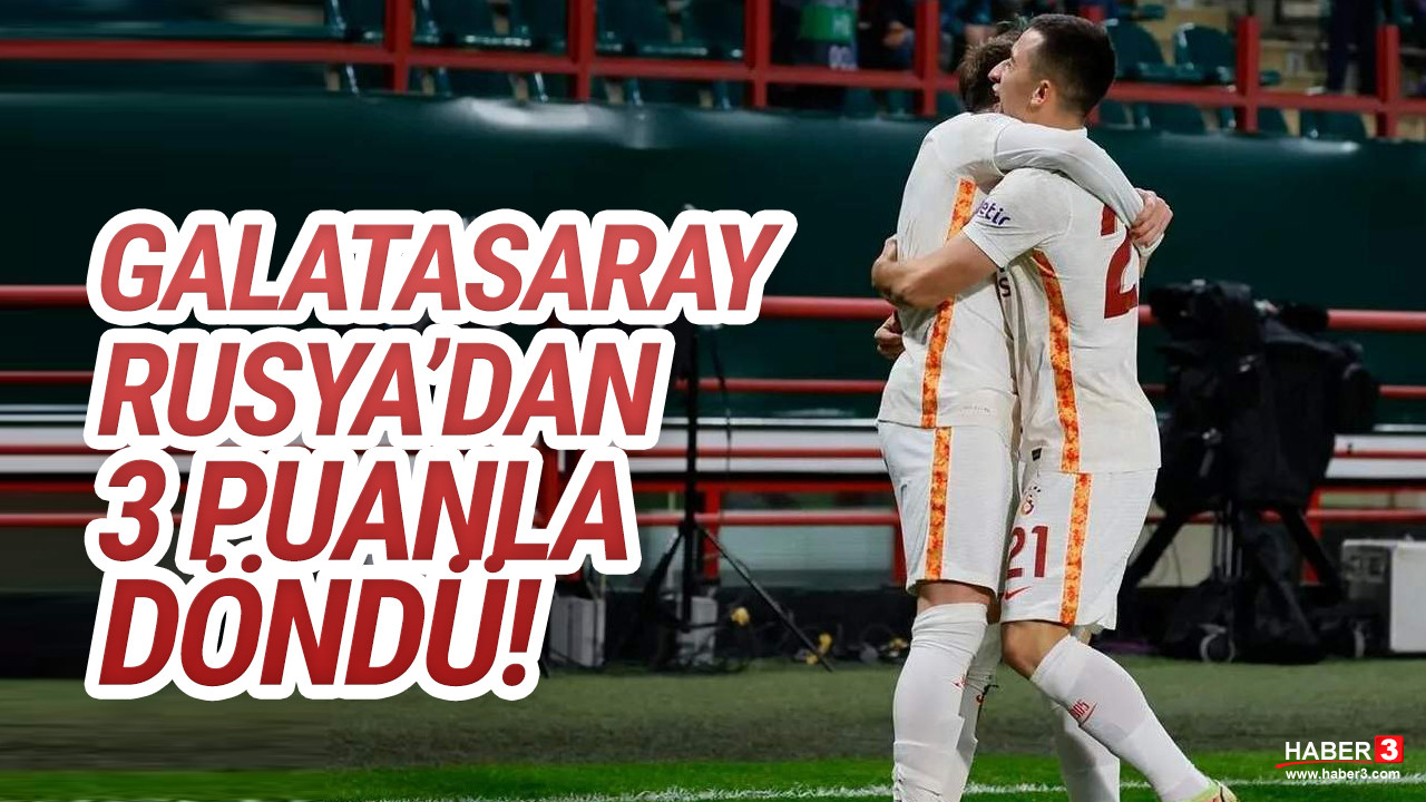 Galatasaray Rusya'dan 3 puanla döndü